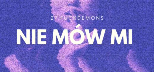 """27.FUCKDEMONS """"Nie mów mi"""" (feat. fifi)"""
