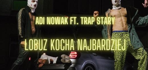 Adi Nowak ft. trap stary - Łobuz kocha najbardziej tekst lyrics trapoffice