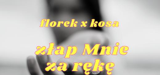 florek x kosa - złap Mnie za rękę