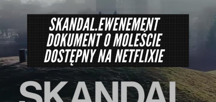Skandal Ewenement dokument dostępny na Netflixie