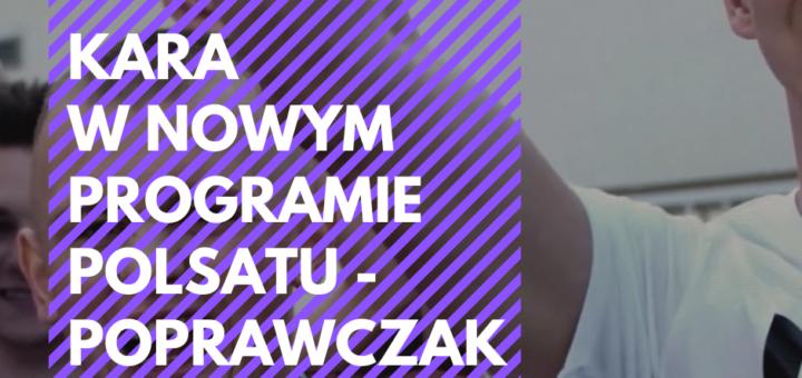 Kara w nowym programie Polsatu - Poprawczak